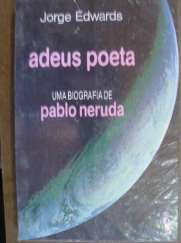 adeus poeta biografia de pablo neruda jorge edwards c8