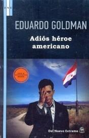 adios heroe americano - eduardo goldman - del nuevo extremo