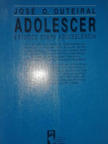 adolescer - estudos sobre adolescência - josé o. outeiral