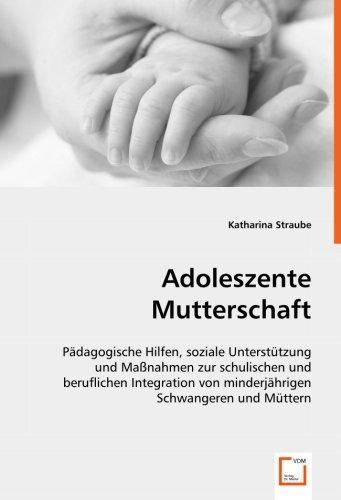 adoleszente mutterschaft: pädagogische hilfen, soziale unte
