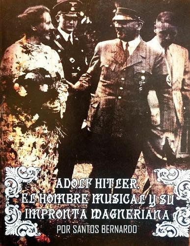adolf hitler. el hombre musical y su impronta wagneriana