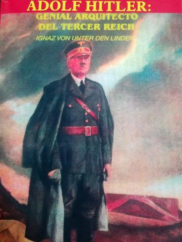 adolf hitler: genial arquitecto del tercer reich - ignaz von