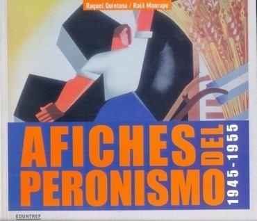 afiches del peronismo 1945-1955 - raquel quintana/manrupe ra