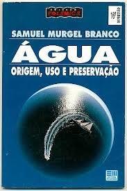 água origem, uso e preservação - samuel murgel branco