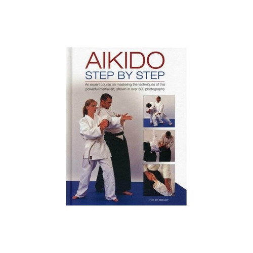 aikido: paso a paso: un curso de experto en dominar las técn