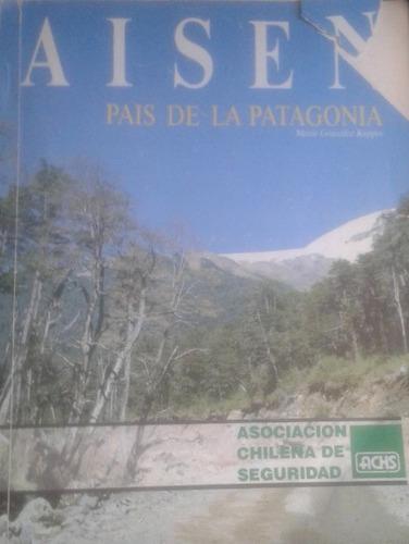 aisén país de la  patagonia / mario gonzález kappes