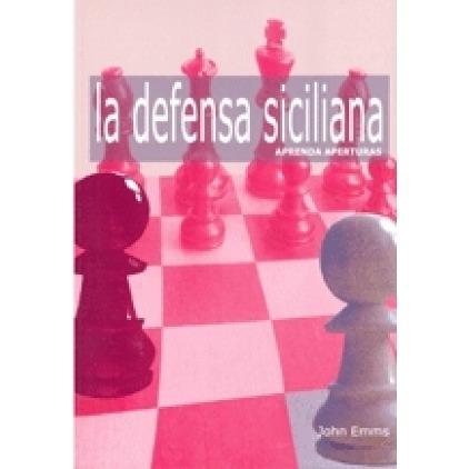 ajedrez, aprenda aperturas; la defensa siciliana  jonh emms.