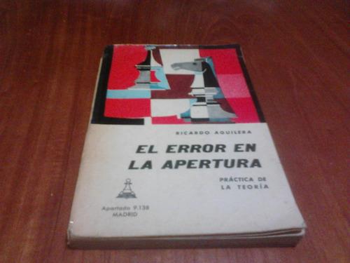 ajedrez, el error en la apertura de ricardo aguilera 2 ed.