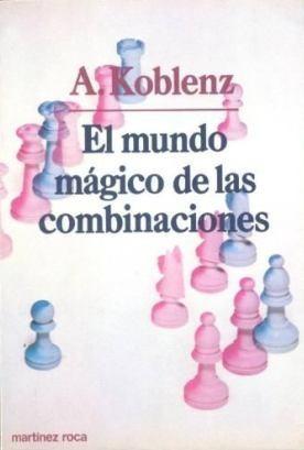 ajedrez, el mundo mágico de las combinaciones de a. koblenz.