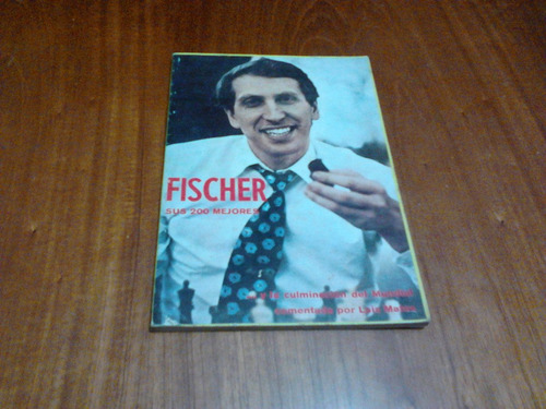 ajedrez, fischer sus 200 mejores partidas de luis matos.