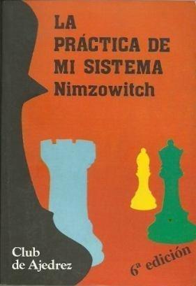 ajedrez, la práctica de mi sistema de aaron nimzowitch 6 ed.