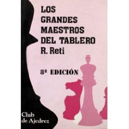 ajedrez, los grandes maestros del tablero de r. reti 8 ed.