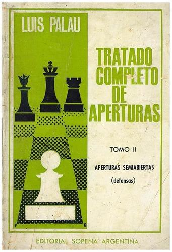 ajedrez, tratado completo de aperturas tomo 2 de luis palau.