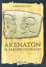 akenaton el faraon olvidado. jorge dulitzky. biblos