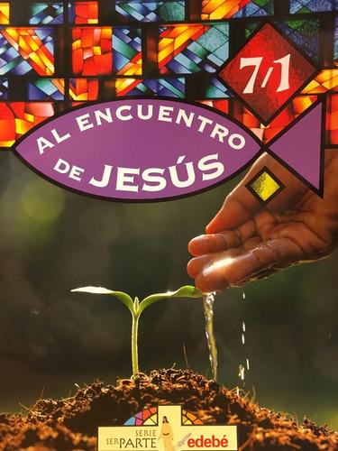 al encuentro de jesus 7 - serie ser parte - edebe