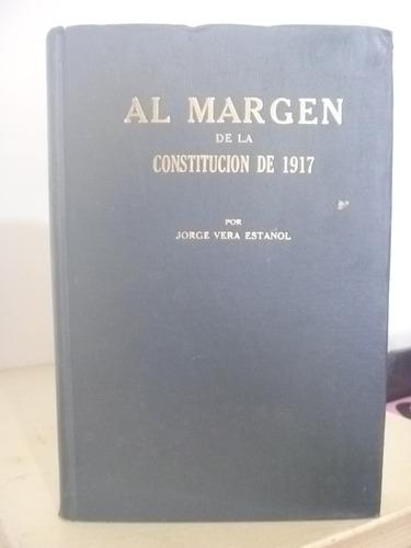 al margen de la constitución de 1917. jorge vera estañol.