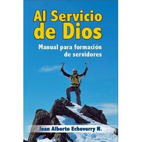 Al Servicio De Dios Tomo I - Juan Alberto Echeverry [libro]