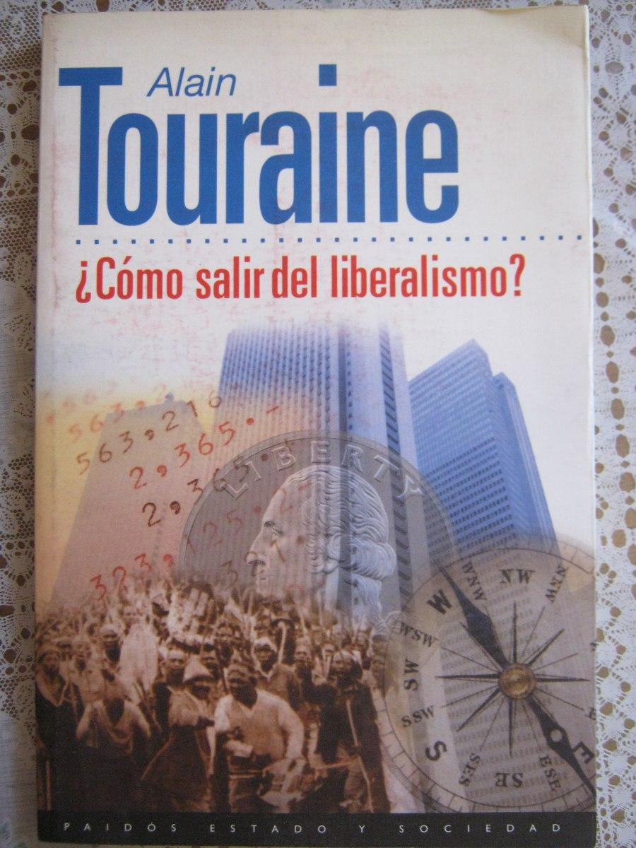 Resultado de imagen para Cómo Salir del Liberalismo?, Alain Touraine.