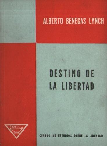 alberto benegas lynch - detino de la libertad