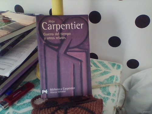 alejo carpentier: guerra del tiempo y otros relatos