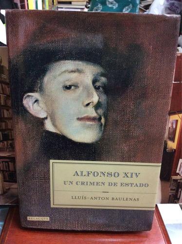 alfonso xiv - un crimen de estado - lluis-antón baulenas