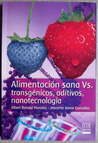 alimentación sana vs transgénicos aditivos nanotecn.- ecoe