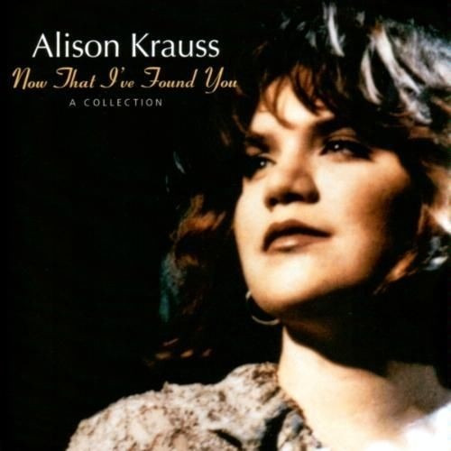 alison krauss - now that i've found you: a collection imp.