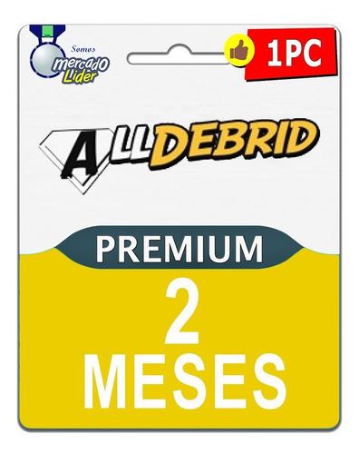 alldebrid 2 meses 100 cuentas premium letitbit uploaded etc