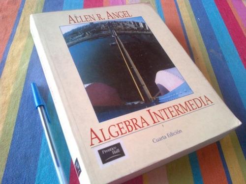 allen angel algebra intermedia 4ª edicion.