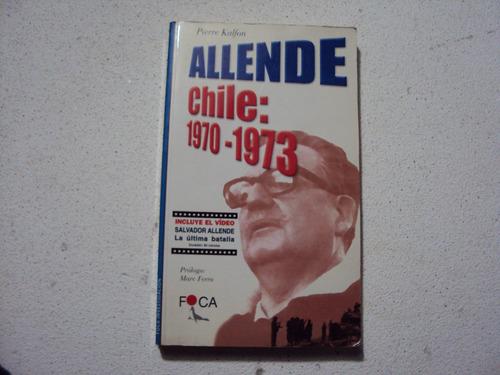 allende -chile : 1970-1973 por pierre kalfon