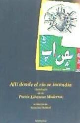 alli donde el rio se incendia. antologia poesia libanesa(lib