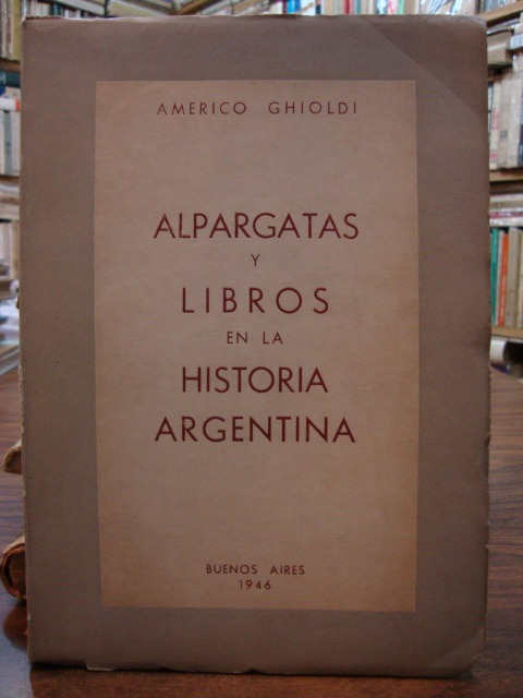 alpargatas y libros en la historia argentina. ghioldi, améri