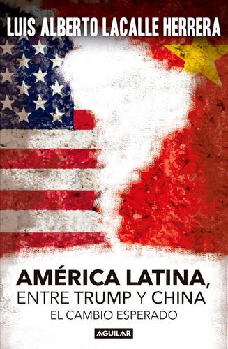américa latina. entre trump y china - luis alberto lacalle