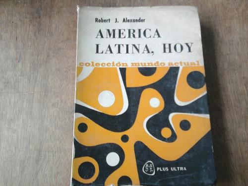 america latina, hoy - robert j. alexander - plus ultra 1968