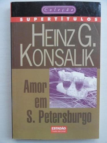 amor em s. petersburgo - heinz g. konsalik - romance