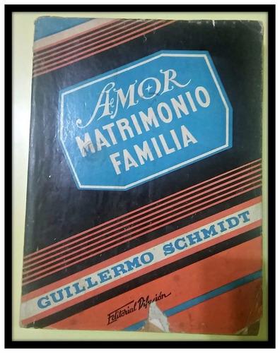 amor, matrimonio, familia guillermo schmidt