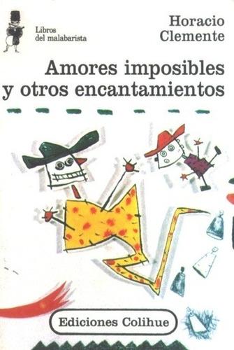 amores imposibles y otros encantamientos - horacio clemente