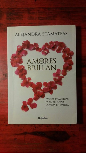 amores que brillan - stamateas, alejandra - ed. grijalbo