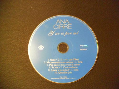 ana cirre y no es por mi  cd