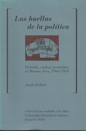 anahí ballent- las huellas de la política 1943-1955 microcen