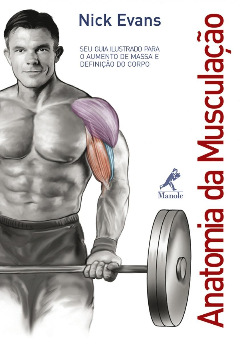 Anatomia Da Musculao Edio Nica Nick Evans Ebook R 149