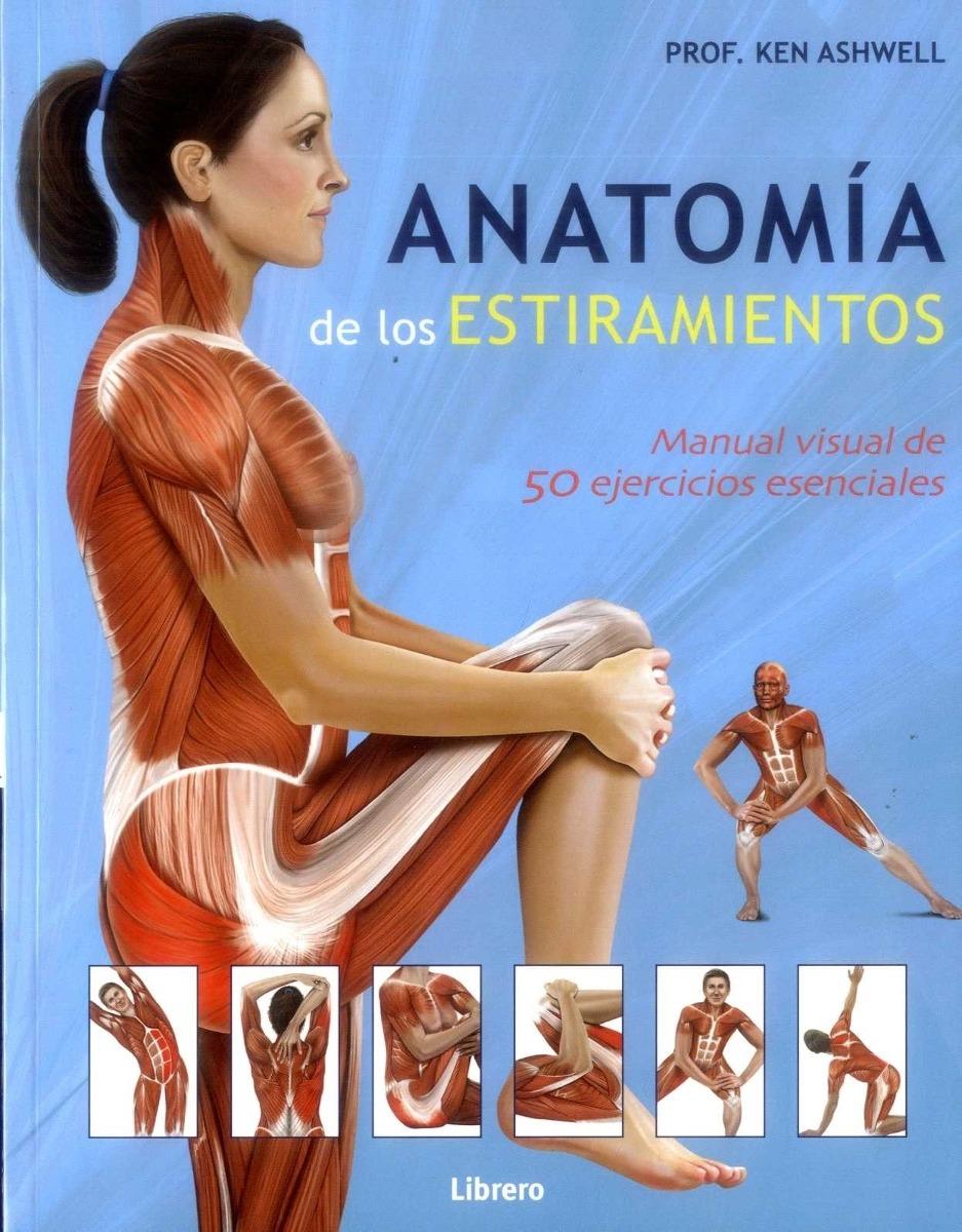 Anatomia De Los Estiramientos Manual Visual De 50 Ejercicios ...
