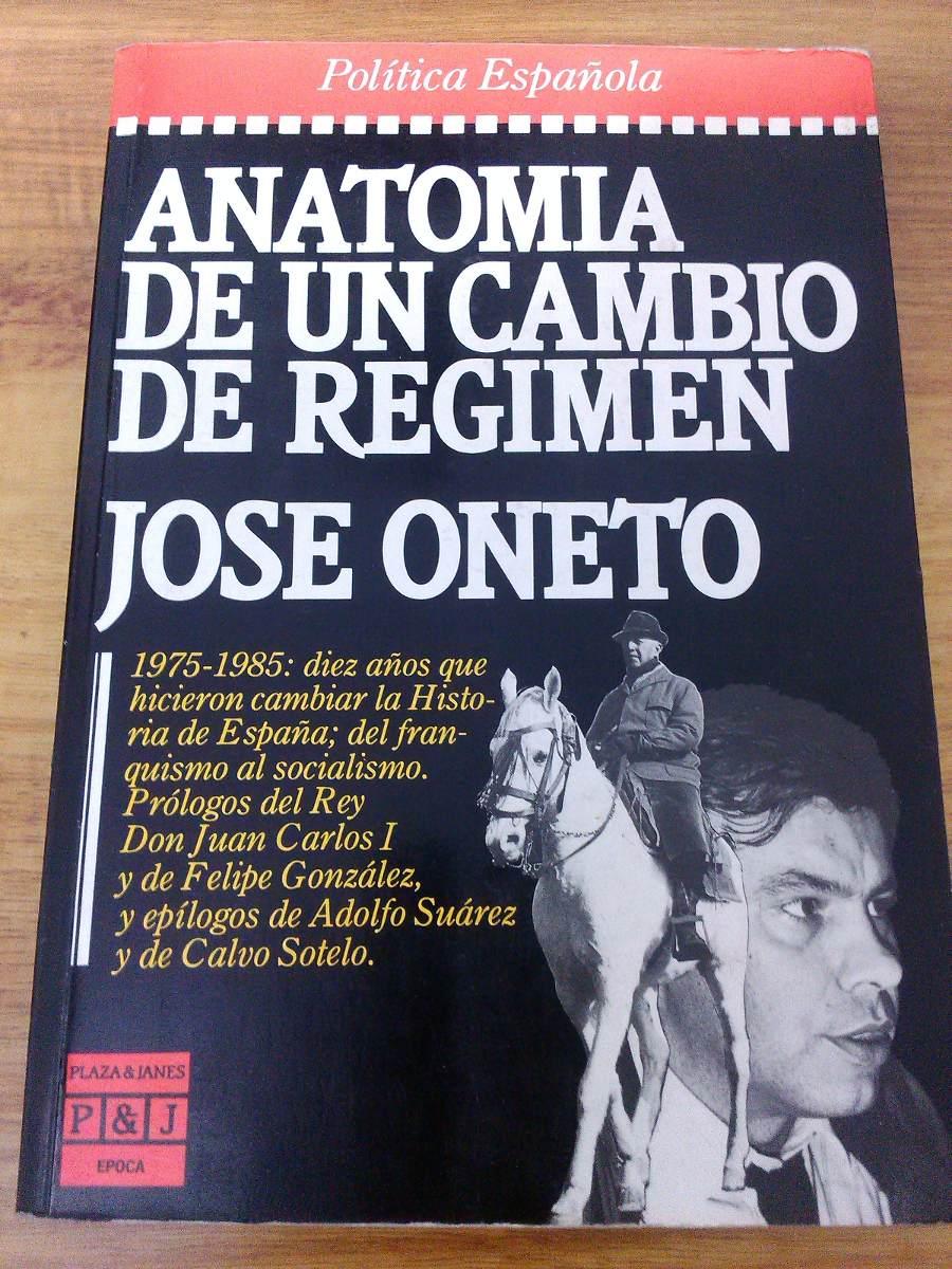 Anatomia De Un Cambio De Regimen - Jose Oneto Plaza & Janes ...