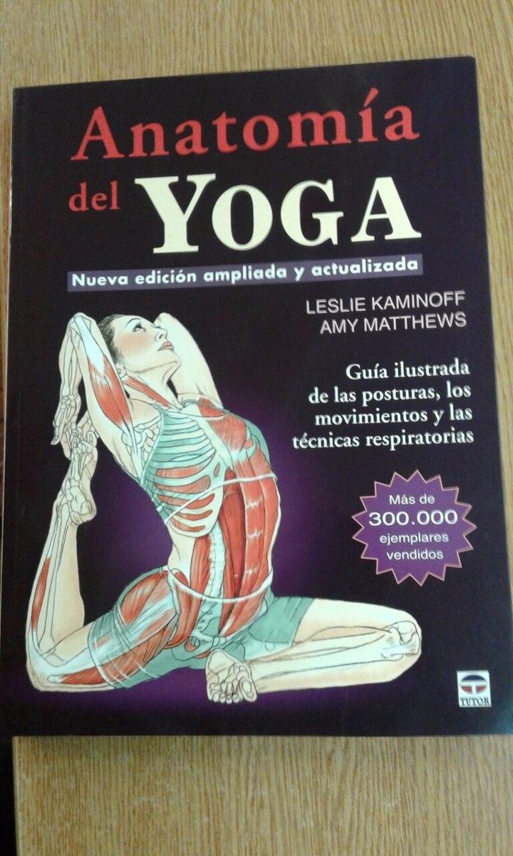 Anatomía Del Yoga - Leslie Kaminoff, Amy Matthews - $ 2.350,00 en ...
