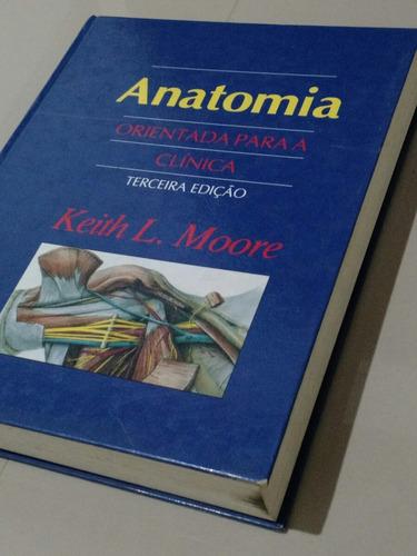 anatomia orientada para a clínica. moore