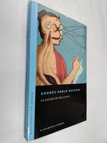 andres pablo vaccari la pasion de descartes - novela