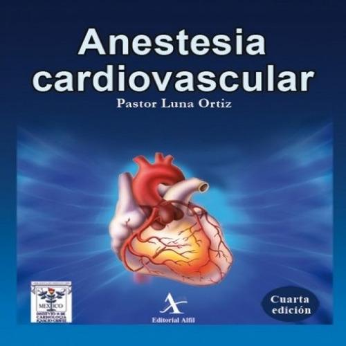 anestesia cardiovascular, de pastor luna ortiz
