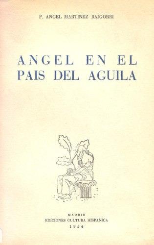 angel en el país del aguila - p. angel martínez baigorri.