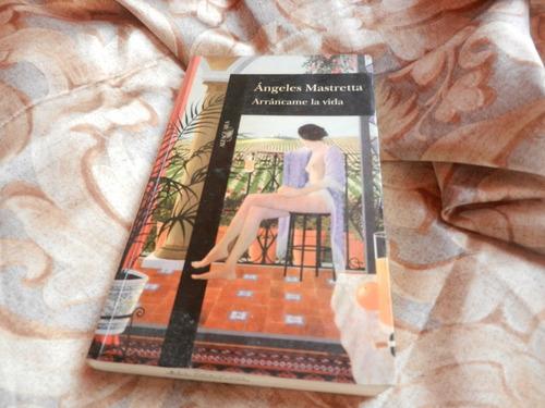 ángeles mastretta - arráncame la vida ed. alfaguara