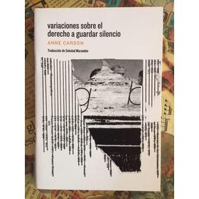 Anne Carson - Variaciones Sobre El Derecho A Guardar Silenci